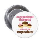 Funny Will Work for Cupcakes Occupational Therapis 2 Inch Round Button