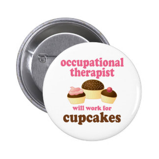 Funny Will Work for Cupcakes Occupational Therapis Pinback Buttons
