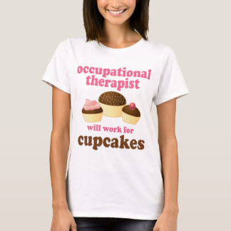 Funny Will Work for Cupcakes Occupational Therapis T-Shirt