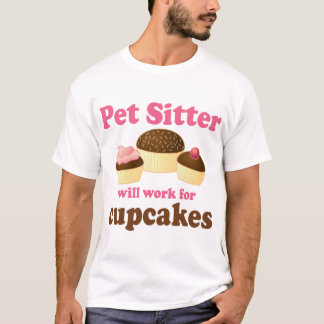 Funny Will Work for Cupcakes Pet Sitter T-Shirt