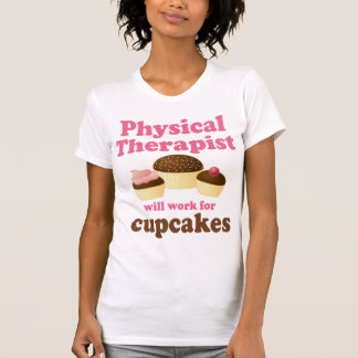 Funny Will Work for Cupcakes Physical Therapist Tee Shirt