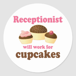 Funny Will Work for Cupcakes Receptionist Classic Round Sticker
