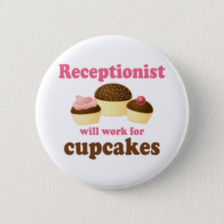 Funny Will Work for Cupcakes Receptionist Pinback Button