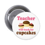 Funny Will Work for Cupcakes Teacher Pinback Button