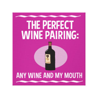 Funny Wine Pairing: Any Wine and My Mouth Canvas Print