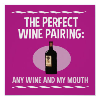 Funny Wine Pairing: Any Wine and My Mouth Poster