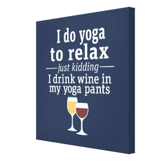 Funny Wine Quote - I drink wine in yoga pants Canvas Print