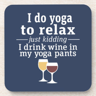 Funny Wine Quote - I drink wine in yoga pants Coaster