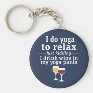 Funny Wine Quote - I drink wine in yoga pants Keychain