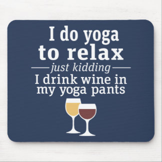 Funny Wine Quote - I drink wine in yoga pants Mouse Pad