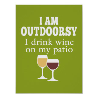Funny Wine Quote - I drink wine on my patio Poster