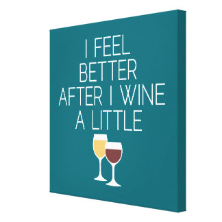 Funny Wine Quote - I feel better after I Wine Canvas Print