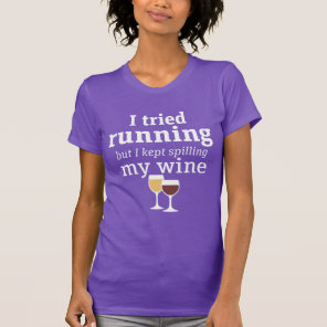 Funny Wine Quote I tried running but kept spilling T-Shirt