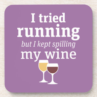 Funny Wine Quote - I tried running - kept spilling Drink Coaster