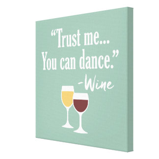 Funny Wine Quote - Trust me you can dance Canvas Print