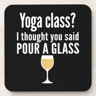 Funny Wine Quote - Yoga Class? Pour a Glass Beverage Coaster