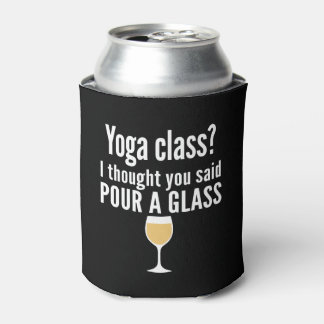 Funny Wine Quote - Yoga Class? Pour a Glass Can Cooler