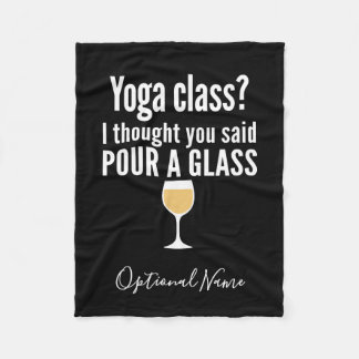 Funny Wine Quote - Yoga Class? Pour a Glass Fleece Blanket