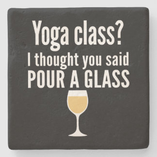 Funny Wine Quote - Yoga Class? Pour a Glass Stone Coaster