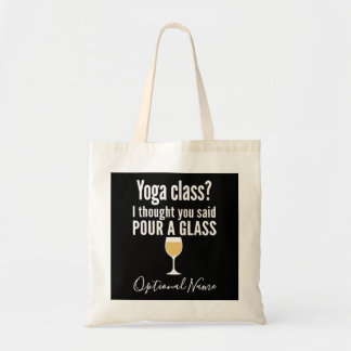 Funny Wine Quote - Yoga Class? Pour a Glass Tote Bag