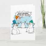 "Funny Winter Snowmen Cartoon Holiday Card<br><div class=""desc"">Funny Winter Snowmen Cartoon. Stop Messing with my head - two snowmen playing catch with another snowman's head. Funny cartoon illustration play on words. They are playing with his head literally! They are so mean!</div>"