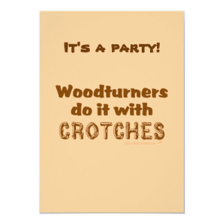 Funny Woodturners Do It With Crotches Custom 5x7 Paper Invitation Card