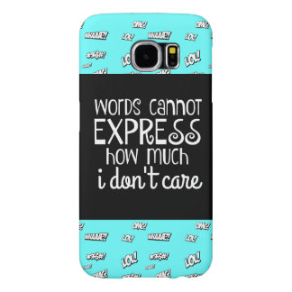 Funny, words cannot express how much i don't care samsung galaxy s6 case