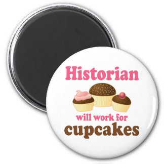 Funny Work For Cupcakes Historian 2 Inch Round Magnet