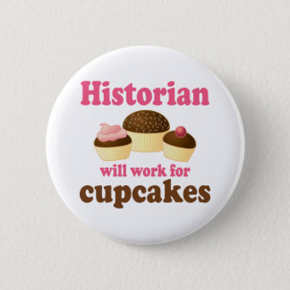Funny Work For Cupcakes Historian Pinback Button