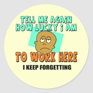 Funny Work T-shirts Gifts Classic Round Sticker