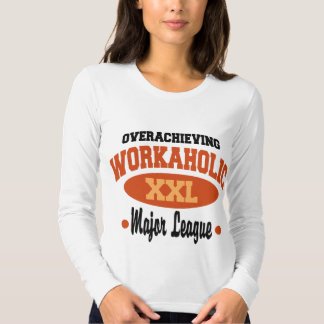 Funny Workaholic Shirt