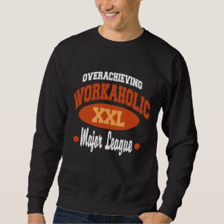 Funny Workaholic Sweatshirt