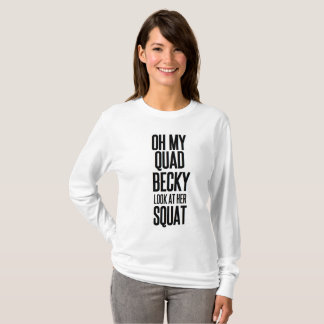 funny workout OH MY QUAD BECKY LOOK AT HER SQUAT T-Shirt