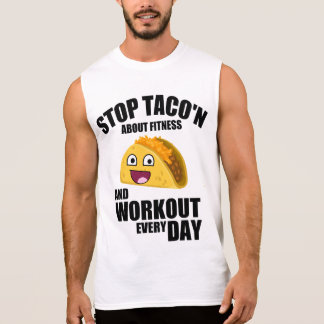 Funny workout quote, stop taco'n about fitness sleeveless shirt