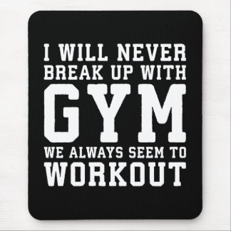 Funny Workout Saying, I'll Never Break Up With Gym Mouse Pad