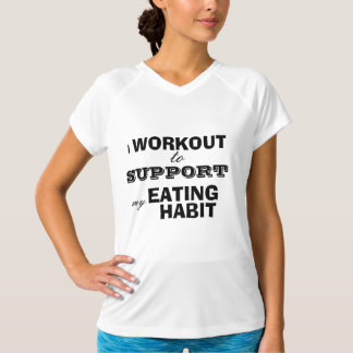 Funny Workout Shirt,  support my eating habit! T-Shirt