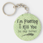 Funny Writer Plotting to Kill You Keychains