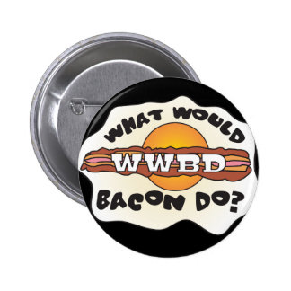 Funny WWBD, What Would Bacon Do? Button