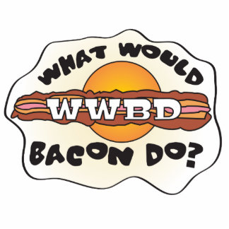 Funny WWBD, What Would Bacon Do? Cutout