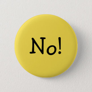 Funny Yellow No! for an Answer Pinback Button