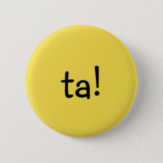 Funny Yellow ta!,  text message, short for thanks. Pinback Button