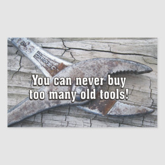 Funny You Can Never Buy Too Many Old Tools Rectangular Sticker