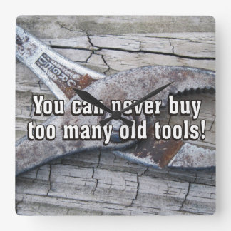 Funny You Can Never Buy Too Many Old Tools Square Wall Clock