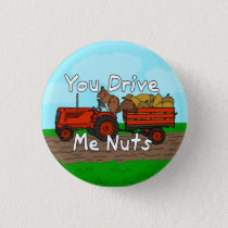 Funny You Drive Me Nuts Squirrel Pun Button