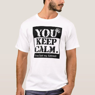 Funny You Keep Calm: I've lost my xanax! T-Shirt