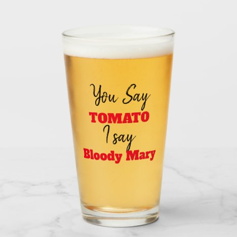 Funny   You Say Tomato I say Bloody Mary Glass