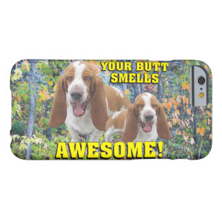 Funny Your Butt Smells Awesome Laughing Dogs Barely There iPhone 6 Case