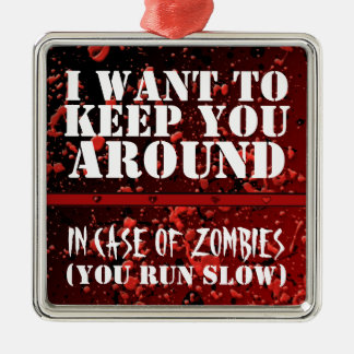 Funny Zombie Apocalyptic I Want to Keep You Around Square Metal Christmas Ornament
