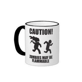 Funny Zombie - CAUTION! Zombies May Be Flammable Coffee Mugs