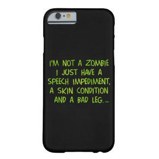 Funny Zombie Not a Zombie Green Barely There iPhone 6 Case